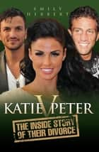 Katie v Peter - The Inside Story of Their Divorce ebook by