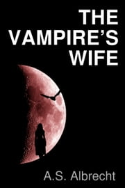 The Vampire's Wife ebook by A. S. Albrecht