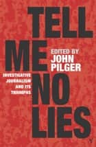 Tell Me No Lies ebook by John Pilger