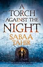 A Torch Against the Night (An Ember in the Ashes, Book 2) ebook by Sabaa Tahir