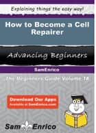 How to Become a Cell Repairer - How to Become a Cell Repairer ebook by Erich Sloan