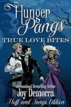 Hunger Pangs: True Love Bites, Fluff and Fangs Edition ebook by Joy Demorra