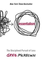 Essentialism - The Disciplined Pursuit of Less ebook by Greg McKeown