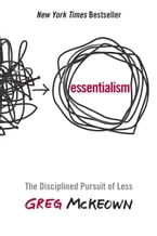 Essentialism, The Disciplined Pursuit of Less
