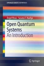 Open Quantum Systems - An Introduction ebook by Ángel Rivas, Susana F. Huelga