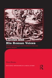 Lucian and His Roman Voices - Cultural Exchanges and Conflicts in the Late Roman Empire ebook by Eleni Bozia