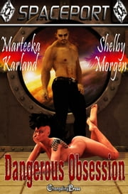 Dangerous Obsession (Spaceport 30) ebook by Marteeka Karland,Shelby Morgen