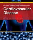 Bioactive Food as Dietary Interventions for Cardiovascular Disease ebook by Ronald Ross Watson,Victor R. Preedy