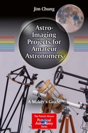 Astro-Imaging Projects for Amateur Astronomers - A Maker's Guide ebook by Jim Chung