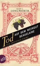 Tod auf dem Weingut Beauclaire - Ein Provence-Krimi ebook by Mary L. Longworth, Dr. Helmut Ettinger