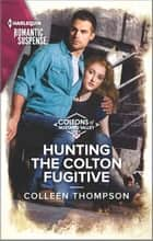 Hunting the Colton Fugitive ebook by Colleen Thompson