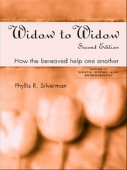 Widow to Widow - How the Bereaved Help One Another ebook by Phyllis R. Silverman