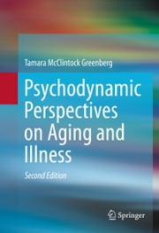 Psychodynamic Perspectives on Aging and Illness ebook by Tamara McClintock Greenberg