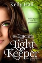 The Legend of the Light Keeper ebook by Kelly Hall