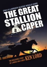 The Great Stallion Caper - Winning has nothing to do with luck ebook by Ken Lord