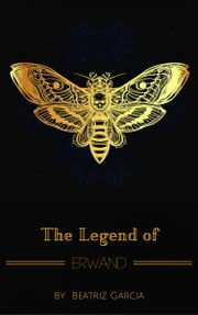 The Legend of Erwand ebook by Beatriz Garcia