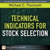 Technical Indicators for Stock Selection ebook by Michael C. Thomsett