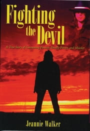 Fighting the Devil- A True Story of Consuming Passion, Deadly Poison, and Murder ebook by Jeannie Walker