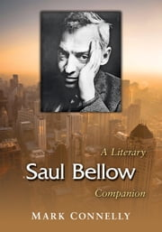 Saul Bellow - A Literary Companion ebook by Mark Connelly