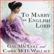 To Marry an English Lord audiobook by Gail MacColl, Carol McD. Wallace