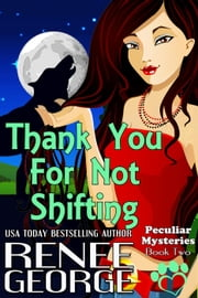 Thank You For Not Shifting - Peculiar Mysteries, #3 ebook by Renee George