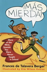 Mas Mierda! - More of the REAL Spanish You Were Never Taught in School ebook by Frances de Talavera Berger