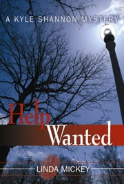 Help Wanted: A Kyle Shannon Mystery ebook by Linda Mickey