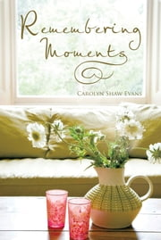 Remembering Moments ebook by Carolyn Shaw Evans