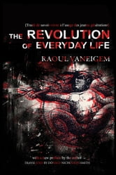 The Revolution of Everyday Life ebook by Raoul Vaneigem
