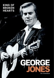 George Jones: King of Broken Hearts ebook by The Tennessean