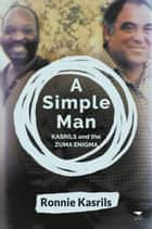 A Simple Man - Kasrils and the Zuma enigma ebook by Ronnie Kasrils