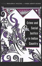 Crime and Social Justice in Indian Country ebook by Marianne O. Nielsen, Karen Jarratt-Snider