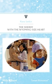The Sheriff With The Wyoming-Size Heart ebook by Kara Larkin