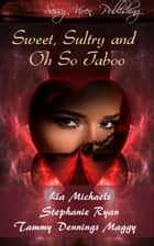 Sweet, Sultry, and Oh So Taboo ebook by Tammy Dennings Maggy, Lia Michaels, Stephanie Ryan