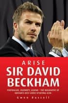 Arise Sir David Beckham ebook by Gwen Russell