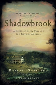 Shadowbrook - A Novel of Love, War, and the Birth of America ebook by Beverly Swerling