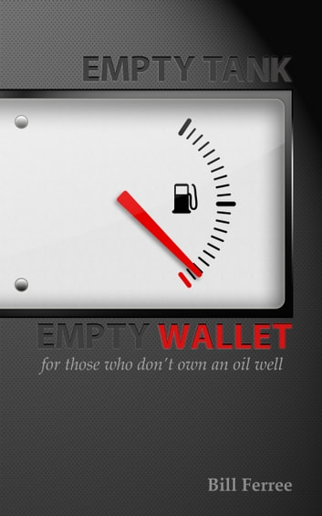 Empty Tank Empty Wallet - For Those Who Don't Own an Oil Well ebook by Bill Ferree