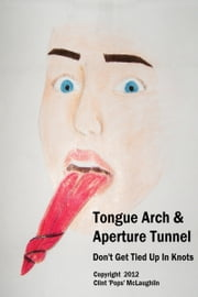 Tongue Arch & Aperture Tunnel ebook by Clint McLaughlin