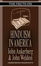 The Facts on Hinduism in America ebook by John Ankerberg