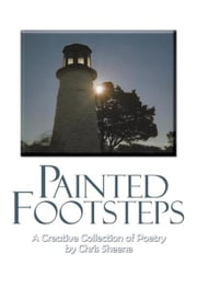 Painted Footsteps - A Creative Collection of Poetry ebook by Chris Sheene
