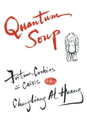 Quantum Soup - Fortune Cookies in Crisis New and enlarged edition ebook by Chungliang Al Huang