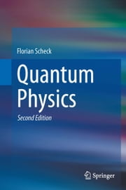 Quantum Physics ebook by Florian Scheck