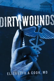 Dirty Wounds ebook by Elizabeth A Cook, MD