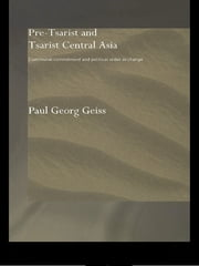 Pre-tsarist and Tsarist Central Asia - Communal Commitment and Political Order in Change ebook by Paul Georg Geiss