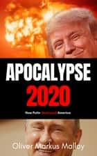Apocalypse 2020: How Putin Destroyed America ebook by Oliver Markus Malloy