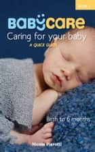 BabyCare: Caring for Your Baby: Birth to 6 months ebook by Nicole Pierotti