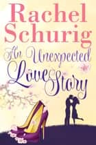 An Unexpected Love Story eBook par Rachel Schurig