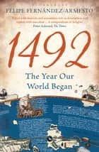1492 - The Year Our World Began eBook by Felipe Fernandez-Armesto