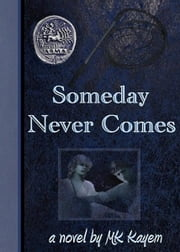 Someday Never Comes ebook by M.K. Kayem