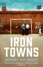Iron Towns ebook by Anthony Cartwright